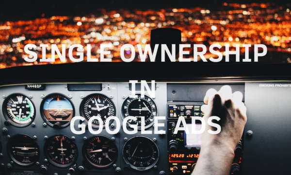 Dealing with Single Ownership in Google Ads