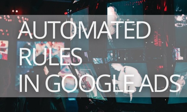 How to Set Up Automated Rules in Google Ads [10 Real-Life Examples]