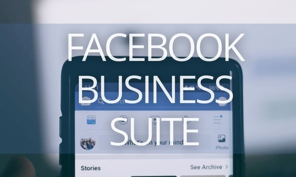 The Ultimate Guide to Facebook Business Suite