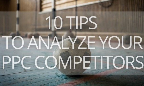 10 Advanced Tips to Analyze Your PPC Competitors