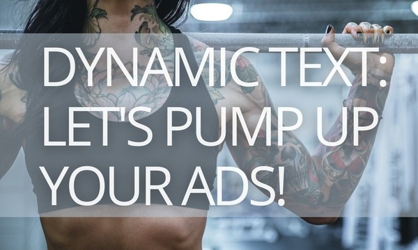 Using Dynamic Text to Pump up Your Ad Copies [5 Examples]