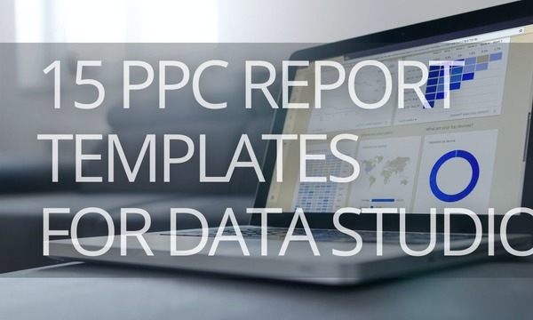 15 Best PPC Report Templates for Google Data Studio