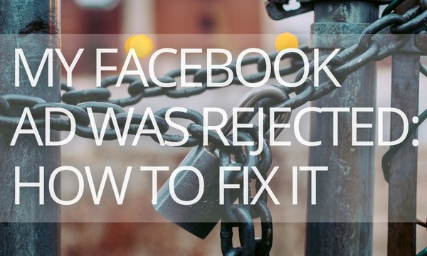 Why My Facebook Ad Was Rejected and How to Fix It [+Examples]