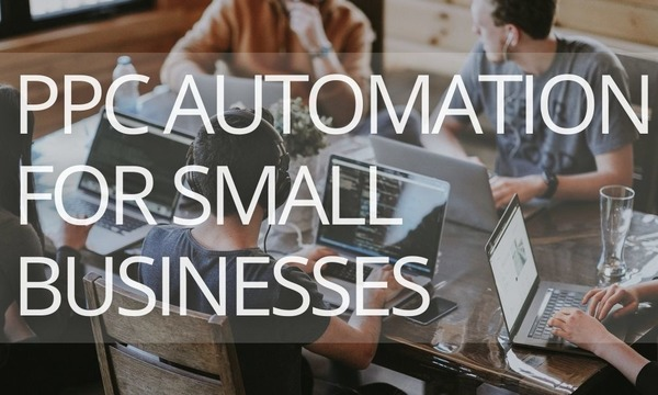 PPC Automation for Small Businesses: How to Do it the Right Way