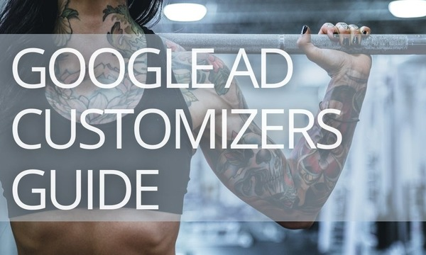 How to Use Google Ad Customizers: 6 Real-Practice Examples